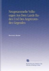 Neugesammelte Volkssagen Aus Dem Lande Baden Und Den Angrenzenden Gegenden (German Edition)