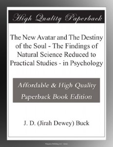 The New Avatar and The Destiny of the Soul – The Findings of Natural Science Reduced to Practical Studies – in Psychology