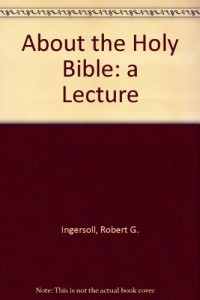 ABOUT THE HOLY BIBLE, A LECTURE