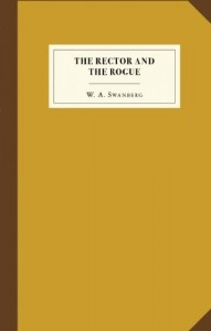 The Rector and the Rogue: Being the true and incredible account of a dastardly hoax against an upright (if rather stuffy) divine. It turned New York upside down.
