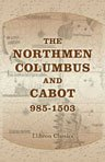 The Northmen, Columbus, and Cabot, 985-1503. The Voyages of the Northmen. Edited by Julius E. Olson. The Voyages of Columbus and of John Cabot. Edited by Edward Gaylord Bourne