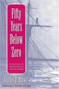 Fifty Years Below Zero: A Lifetime of Adventure in the Far North (University of Alaska Press' Classic Reprint Series, Vol 3)