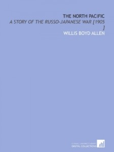 The North Pacific: A Story of the Russo-Japanese War [1905 ]