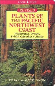 Plants Of The Pacific Northwest Coast: Washington, Oregon, British Columbia & Alaska