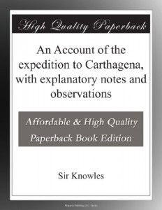 An Account of the expedition to Carthagena, with explanatory notes and observations