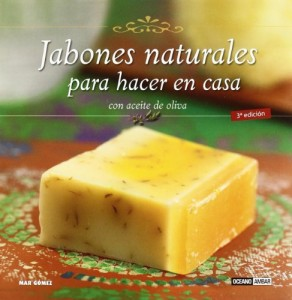 Jabones naturales para hacer en casa/ Make Natural Soap At Home: Con aceite de oliva/ With Olive Oil (Spanish Edition)