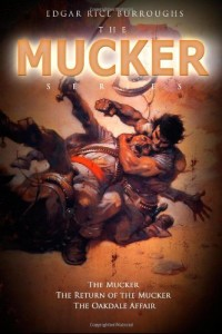 The Mucker Series: The Mucker, The Return of the Mucker, The Oakdale Affair