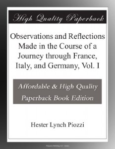 Observations and Reflections Made in the Course of a Journey through France, Italy, and Germany, Vol. I