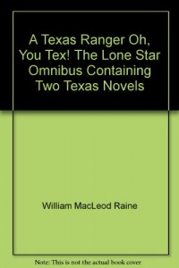 A Texas Ranger Oh, You Tex! The Lone Star Omnibus Containing Two Texas Novels