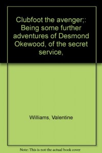 Clubfoot the avenger;: Being some further adventures of Desmond Okewood, of the secret service,