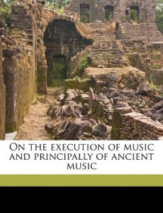 On the execution of music and principally of ancient music