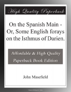 On the Spanish Main – Or, Some English forays on the Isthmus of Darien.