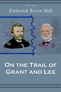 On the Trail of Grant and Lee (Classic History)