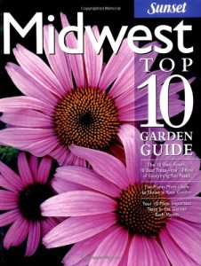 Midwest Top 10 Garden Guide: The 10 Best Roses, 10 Best Trees–the 10 Best of Everything You Need – The Plants Most Likely to Thrive in Your Garden – … Most Important Tasks in the Garden Each Month