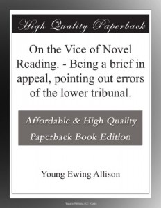 On the Vice of Novel Reading. – Being a brief in appeal, pointing out errors of the lower tribunal.
