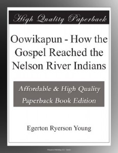 Oowikapun – How the Gospel Reached the Nelson River Indians