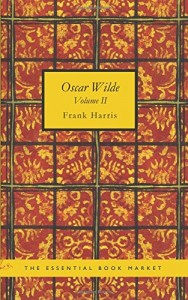 Oscar Wilde Volume II: His Life and Confessions