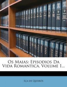 OS Maias: Episodios Da Vida Romantica, Volume 1… (Portuguese Edition)