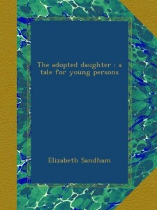 The adopted daughter : a tale for young persons
