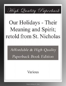 Our Holidays – Their Meaning and Spirit; retold from St. Nicholas