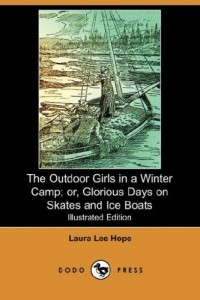 The Outdoor Girls in a Winter Camp; Or, Glorious Days on Skates and Ice Boats (Illustrated Edition) (Dodo Press)