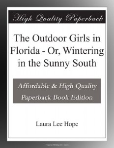 The Outdoor Girls in Florida – Or, Wintering in the Sunny South