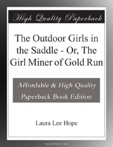 The Outdoor Girls in the Saddle – Or, The Girl Miner of Gold Run