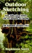 Outdoor Sketching: Four Talks Given Before The Art Institute of Chicago, The Scammon Lectures, 1914