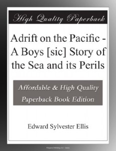 Adrift on the Pacific – A Boys [sic] Story of the Sea and its Perils