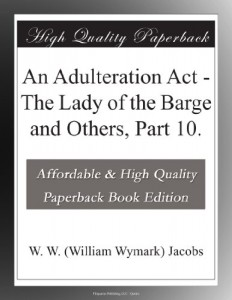 An Adulteration Act – The Lady of the Barge and Others, Part 10.