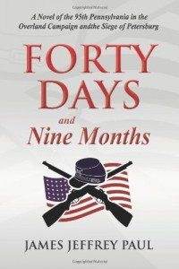Forty Days and Nine Months: A Novel of the 95th Pennsylvania in the Overland Campaign and the Siege of Petersburg