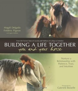 Building a Life Together–You and Your Horse: Nurture a Relationship with Patience, Trust and Intuition