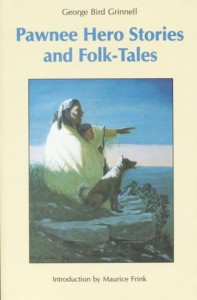 Pawnee Hero Stories and Folk-Tales: with Notes on The Origin, Customs and Characters of the Pawnee People (Bison Book S)