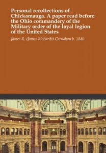 Personal recollections of Chickamauga. A paper read before the Ohio commandery of the Military order of the loyal legion of the United States