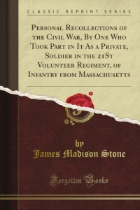Personal Recollections of the Civil War, By One Who Took Part in It As a Private, Soldier in the 21St Volunteer Regiment, of Infantry from Massachusetts (Classic Reprint)