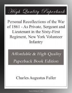 Personal Recollections of the War of 1861 – As Private, Sergeant and Lieutenant in the Sixty-First Regiment, New York Volunteer Infantry