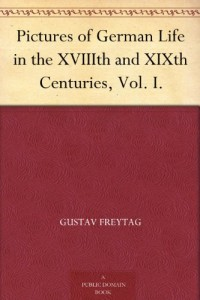 Pictures of German Life in the XVIIIth and XIXth Centuries, Vol. I.