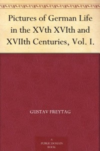 Pictures of German Life in the XVth XVIth and XVIIth Centuries, Vol. I.