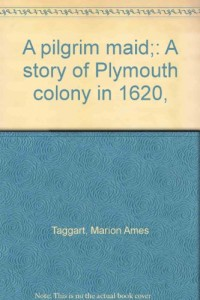 A pilgrim maid;: A story of Plymouth colony in 1620,