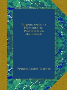 Pilgrim trails : a Plymouth-to-Provincetown sketchbook