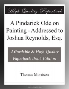 A Pindarick Ode on Painting – Addressed to Joshua Reynolds, Esq.