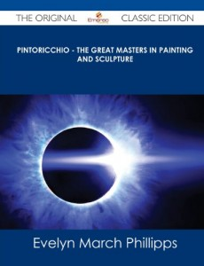 Pintoricchio – The Great Masters in Painting and Sculpture – The Original Classic Edition