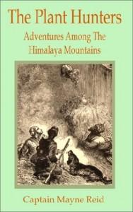 The Plant Hunters: Adventures Among the Himalaya Mountains