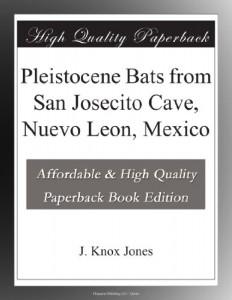 Pleistocene Bats from San Josecito Cave, Nuevo Leon, Mexico