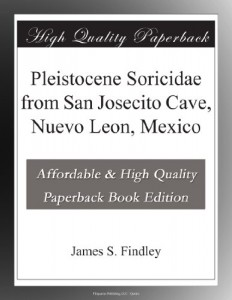 Pleistocene Soricidae from San Josecito Cave, Nuevo Leon, Mexico