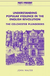 Understanding Popular Violence in the English Revolution: The Colchester Plunderers (Past and Present Publications)