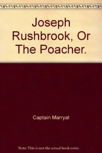 The Novels of Captain Marryat. Limited Edition. Joseph Rushbrook, or the Poacher