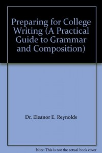 Preparing for College Writing (A Practical Guide to Grammar and Composition)