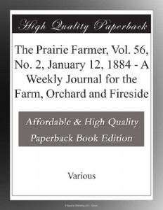 The Prairie Farmer, Vol. 56, No. 2, January 12, 1884 – A Weekly Journal for the Farm, Orchard and Fireside