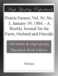 Prairie Farmer, Vol. 56: No. 3, January 19, 1884. – A Weekly Journal for the Farm, Orchard and Fireside